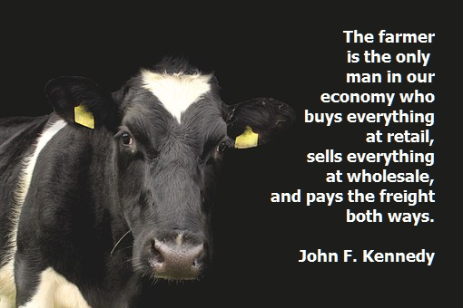 The farmer is the only man in our economy who buys everything at retail, sells everything at wholesale, and pays the freight both ways. -John F. Kennedy